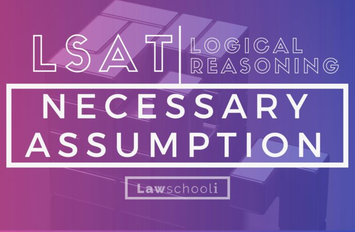 LSAT LR necessary assumption questions