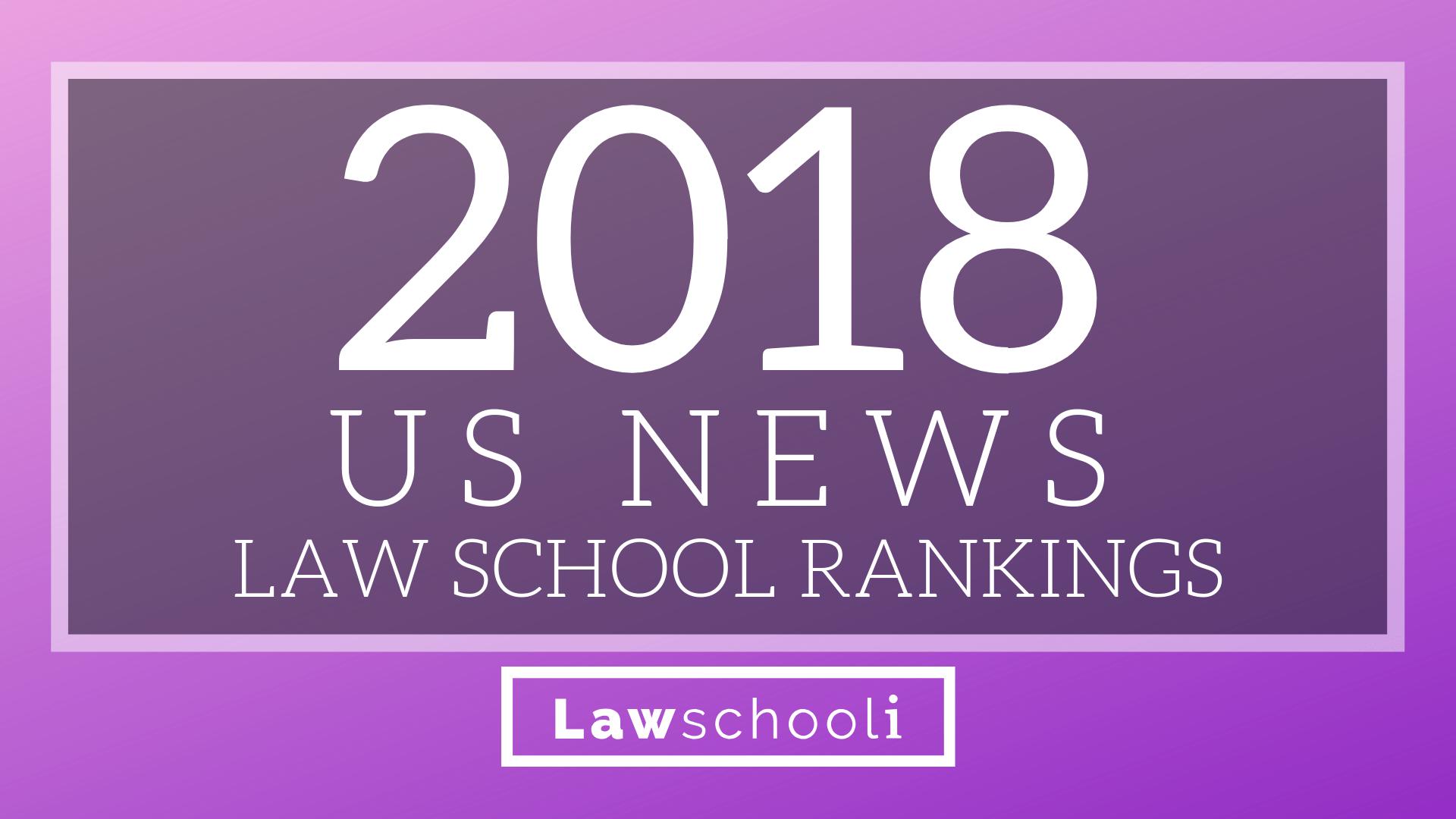 2018 USNews Law School Rankings Arrive!!! - LawSchooli