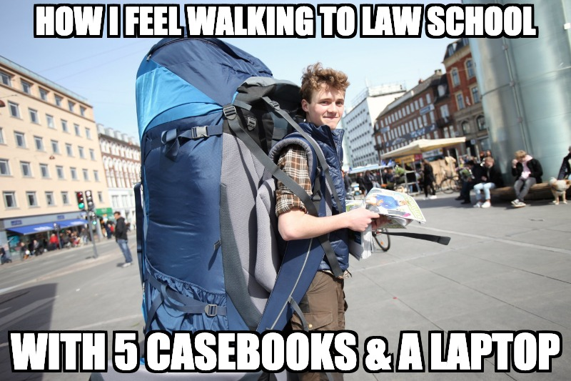how i feel walking to law school with 5 casebooks and a laptop